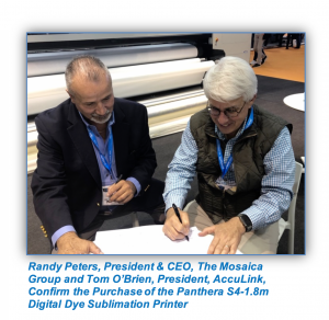 Randy Peters, President & CEO, The Mosaica Group and Tom O'Brien, President, AccuLink, Confirm the Purchase of the Panthera S4-1.8m Digital Dye Sublimation Printer